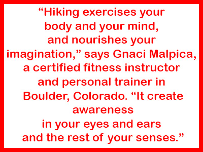 """Hiking exercises your body and your mind, and nourishes your imagination,"" says Ignacio Malpica, a certified fitness instructor and personal trainer in Boulder, Colorado. ""It creates awareness in your eyes and ears and the rest of your senses."""